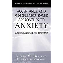 Acceptance- and Mindfulness-Based Approaches to Anxiety: Conceptualization and Treatment (Series in Anxiety and Related Disorders) (2005-11-07)
