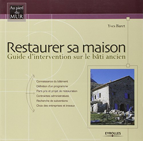 Restaurer sa maison : Guide d'intervention sur le bâti ancien par Yves Baret