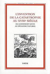 L'invention de la catastrophe au XVIIIe siècle : Du châtiment divin au désastre naturel