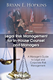 Legal Risk Management for In-House Counsel and Managers: A Manager's Guide to Legal and Corporate Risk Management (English Edition)