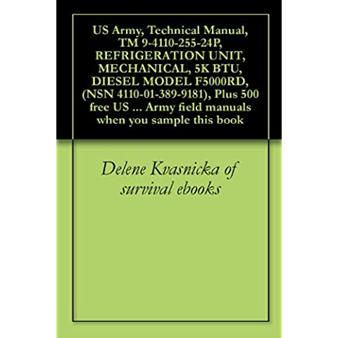 US Army, Technical Manual, TM 9-4110-255-24P, REFRIGERATION UNIT, MECHANICAL, 5K BTU, DIESEL MODEL F5000RD, (NSN 4110-01-389-9181), Plus 500 free US military ... when you sample this book (English Edition)