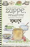 Scarica Libro Di come scaldare il cuore con zuppe vellutate minestre e minestroni Pane e cipolla (PDF,EPUB,MOBI) Online Italiano Gratis