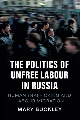 The Politics of Unfree Labour in Russia: Human Trafficking and Labour Migration