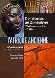 L'Afrique ancienne - De l'Acacus au Zimbabwe. 20 000 avant notre ère XVIIe siècle