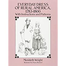 The Everyday Dress of Rural America, 1783-1800, with Instructions and Patterns: With Instructions and Patterns (Dover Books on Costume)