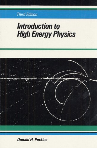 Introduction to High Energy Physics by Donald H. Perkins (1987-01-01)
