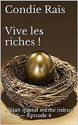 C'était quand même mieux avant ! - Épisode 4, Vive les riches ! (French Edition)