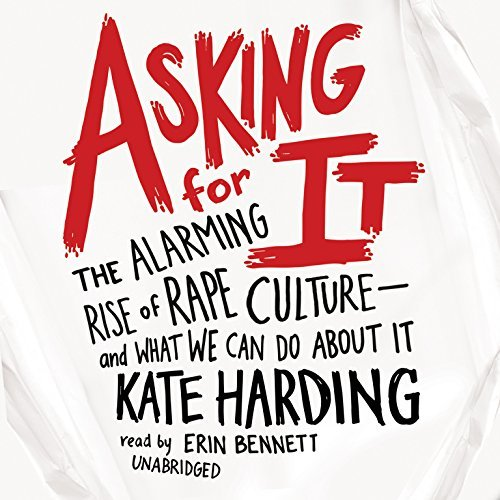 Asking for It: The Alarming Rise of Rape Culture and What We Can Do about It by Kate Harding (2015-08-25)
