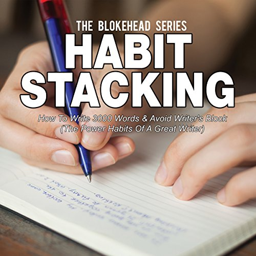 Habit Stacking: How to Write 3000 Words & Avoid Writer's Block, The Power Habits of a Great Writer, The Blokehead Success Series