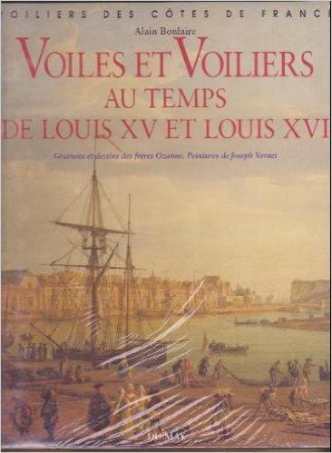 Voiles et voiliers au temps de louis XV et louis XVI par Alain Boulaire