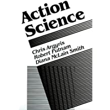 Action Science: Concepts, Methods and Skills for Research and Intervention (Jossey Bass Business and Management Series)