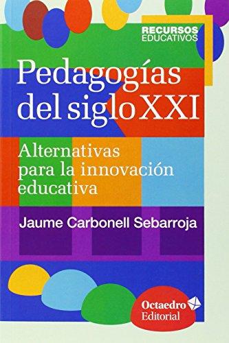 Pedagogías Del Siglo XXI. Alternativas Para La Innovación Educativa (Recursos educativos) por Jaume Carbonell Sebarroja