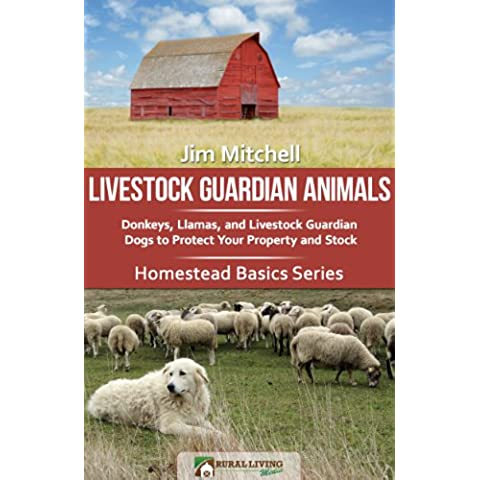 Livestock Guardian Animals: Donkeys, Llamas, and Livestock Guardian Dogs to Protect Your Property and Stock (Homestead Basics Book 1) (English Edition)