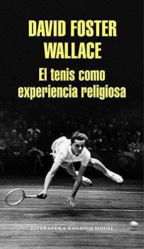 El tenis como experiencia religiosa (Literatura Random House) por David Foster Wallace