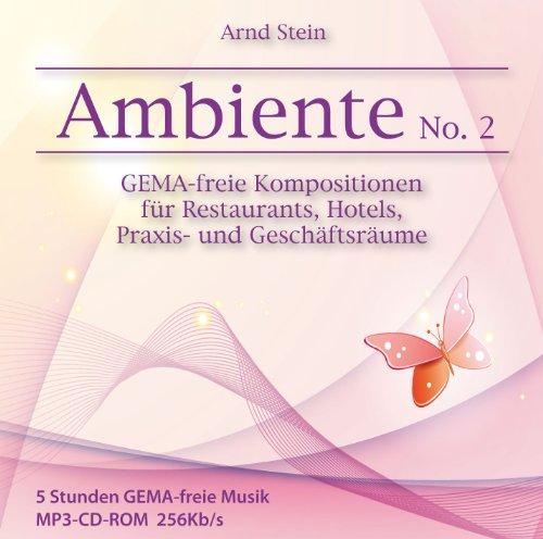 Entspannungsmusik: Ambiente No. 2 - GEMA-freie Kompositionen für Restaurants, Hotels, Praxis- und Geschäftsräume (Gema-freie Musik-cd)