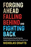 Forging Ahead, Falling Behind and Fighting Back: British Economic Growth from the Industrial Revolution to the Financial Crisis