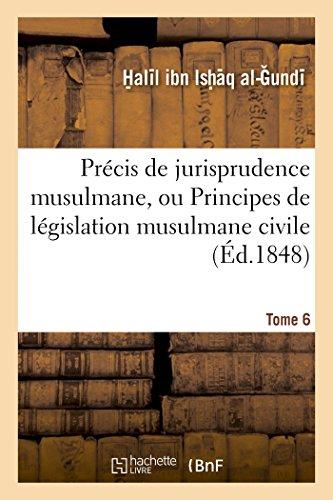 Précis de jurisprudence musulmane, ou Principes de législation musulmane civile et religieuse. T. 6: , selon le rite malékite