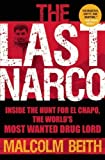 The Last Narco: Inside the Hunt for El Chapo, the World's Most Wanted Drug Lord by Beith, Malcolm (2011) Paperback