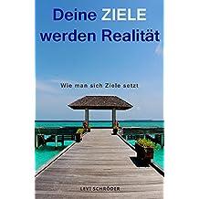 """Deine Ziele werden Realität: Wie man sich Ziele setzt (2. Buch nach """"Der Flow"""")"""