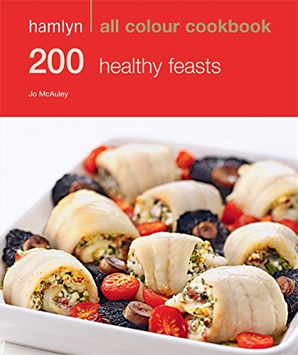 200 Healthy Feasts: Hamlyn All Colour Cookbook