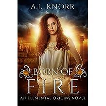Born of Fire: An Elemental Origins Novel (The Elemental Origins Series Book 2) (English Edition)