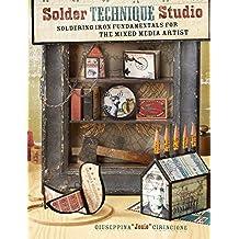 Solder Technique Studio: Soldering Iron Fundamentals for the Mixed Media Artist