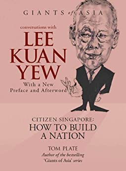 Conversations with Lee Kuan Yew Citizen Singapore: How to Build a Nation (Giants of Asia Series) by [Plate, Tom]