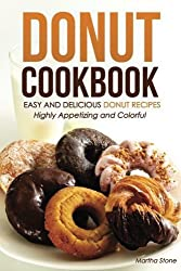 Donut Cookbook - Easy and Delicious Donut Recipes: Highly Appetizing and Colorful by Martha Stone (2015-12-27)
