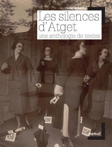 Les Silences d'Atget. Une anthologie de textes.