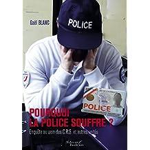 Pourquoi la Police souffre ?: Enquête au sein des C.R.S. et autres unités