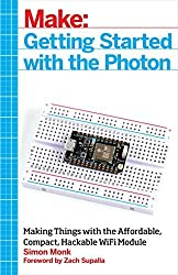 Getting Started with the Photon: Making Things with the Affordable, Compact, Hackable WiFi Module by Simon Monk (2015-05-28)