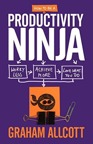 Image of How to Be a Productivity Ninja: Worry Less, Achieve More and Love What You Do