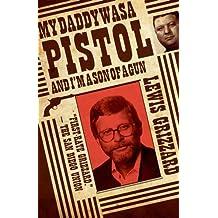 My Daddy Was a Pistol and I'm a Son of a Gun by Lewis Grizzard (2012-10-01)