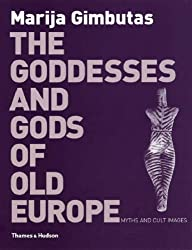 THE GODDESSES AND GODS OF OLD EUROPE : 6500-3500 B. : C. MYTHS AND CULT IMAGES