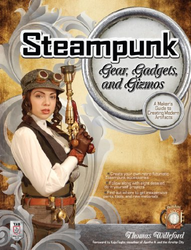 Steampunk Gear, Gadgets, and Gizmos: A Maker's Guide to Creating Modern Artifacts (English Edition) (Gizmos Gadgets Und Elektronik)