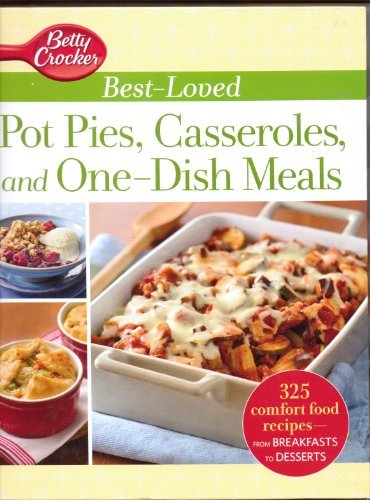 Betty Crocker Best-Loved Pot Pies, Casseroles, and One-Dish Meals: With More Than 325 Comfort Food Recipes from Breakfasts to Desserts Betty Crocker Pie
