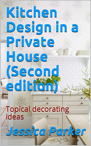 Kitchen Design in a Private House (Second edition): Topical decorating ideas (English Edition)