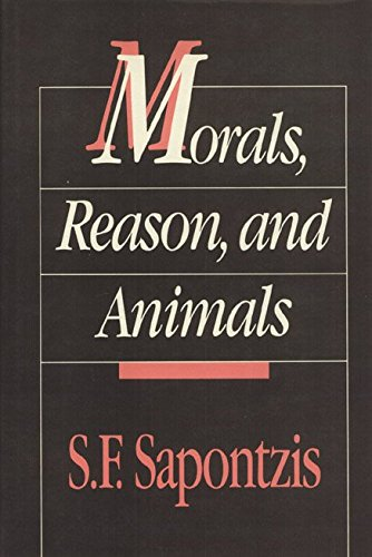 [(Morals, Reason, and Animals)] [By (author) S. F Sapontzis] published on (March, 1992)