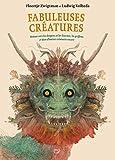 Fabuleuses créatures : Retour vers les dragons et les licornes, les griffons et bien d'autres créatures encore