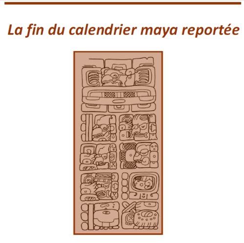 La Fin du Calendrier Maya Reportee