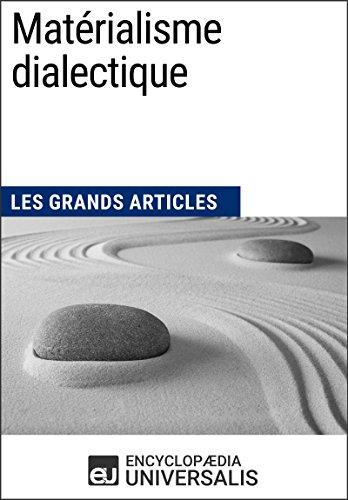 Matérialisme dialectique: Les Grands Articles d'Universalis par Encyclopaedia Universalis