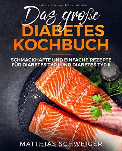 Das große Diabetes Kochbuch: schmackhafte und einfache Rezepte für Diabetes Typ I und Diabetes Typ II (Bücher Diabetes)