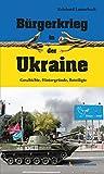 Bürgerkrieg in der Ukraine: Geschichte, Hintergründe, Beteiligte