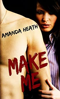 Make Me (Make or Break Book 1) by [Heath, Amanda]