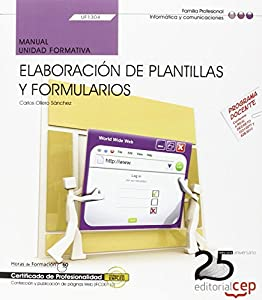 elaboracion de paginas web: Manual. Elaboración de plantillas y formularios (UF1304/MF0950_2). Certificados ...