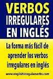 Verbos Irregulares en Inglés: La forma más rápida y fácil de aprender los verbos irregulares en inglés
