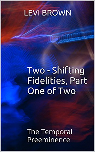 the-temporal-preeminence-book-two-shifting-fidelities-part-one-of-two-english-edition