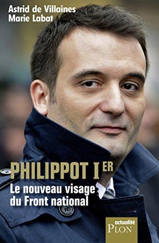 Philippot Ier, le nouveau visage du Front national (Actualité) par Astrid de VILLAINES