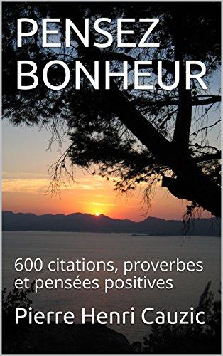 Couverture du livre PENSEZ BONHEUR: 600 citations, proverbes et pensées positives