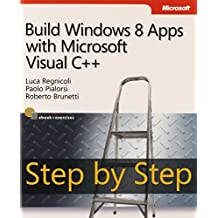 Build Windows 8 Apps with Microsoft Visual C++ Step by Step (Step by Step Developer) by Luca Regnicoli (2013-05-02)